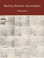 Matvei Pavlov-Azancheev: Volume I (digital edition)