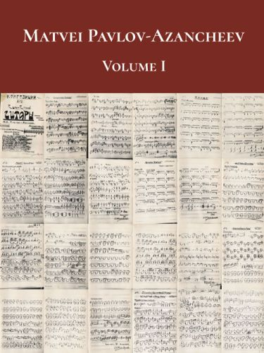 Matvei Pavlov-Azancheev: Volume I (digital edition)